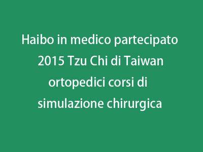 Haibo in medico partecipato 2015 Tzu Chi di Taiwan ortopedici corsi di simulazione chirurgica